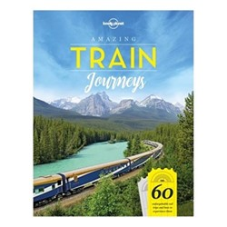 Lonely Planet Amazing Train Journeys (Lonely Planet) - Lonely Planet