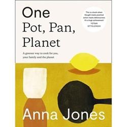 One Pot, Pan, Planet : Anna Jones