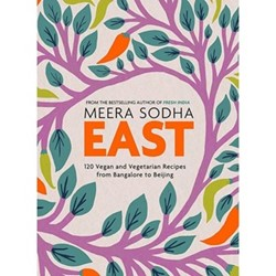 East: 120 Easy and Delicious Asian-Inspired Vegetarian and Vegan Recipes Meera Sodha